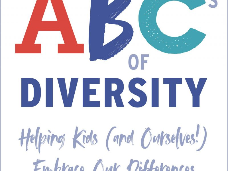 The ABC's of Diversity: Helping Kids (and Ourselves!) Embrace Our Differences